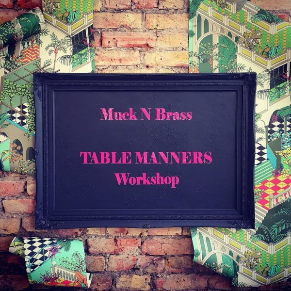 table manners workshop muck n brass