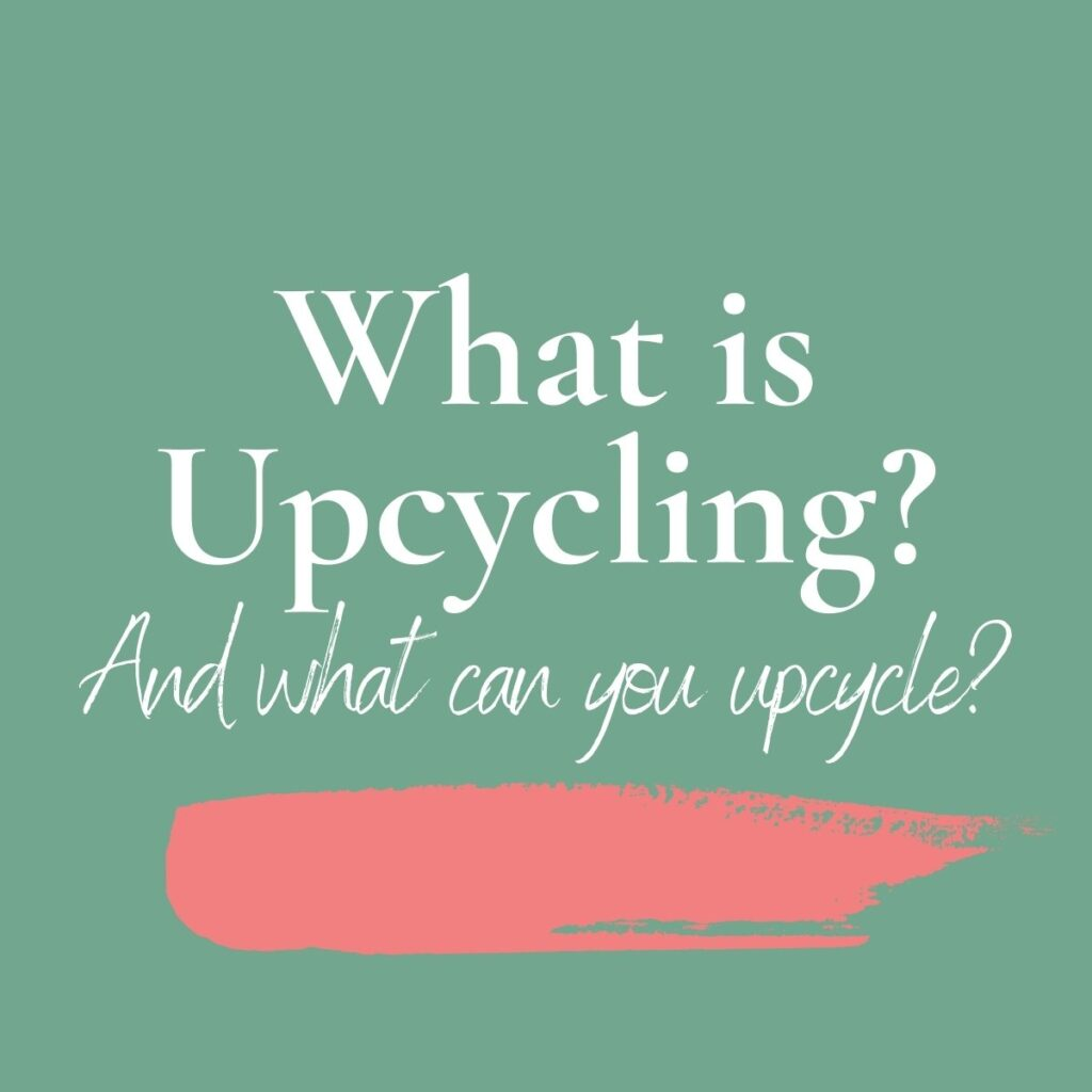what is upcycling and what can you upcycle