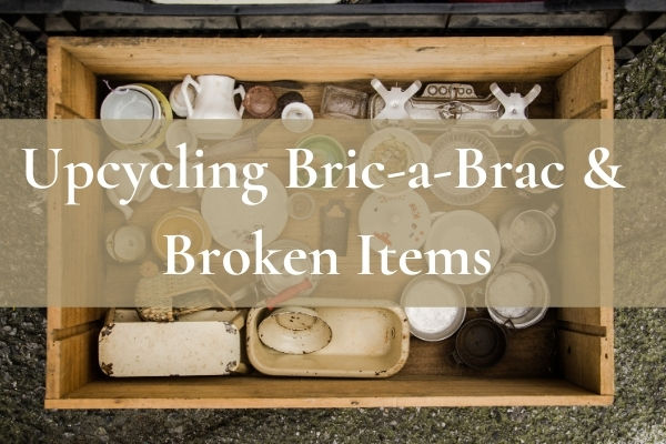 upcycling bric-a-brac and broken items