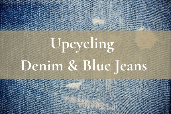 upcycling denim and blue jeans
