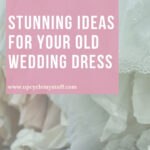 how to upcycle a wedding dress